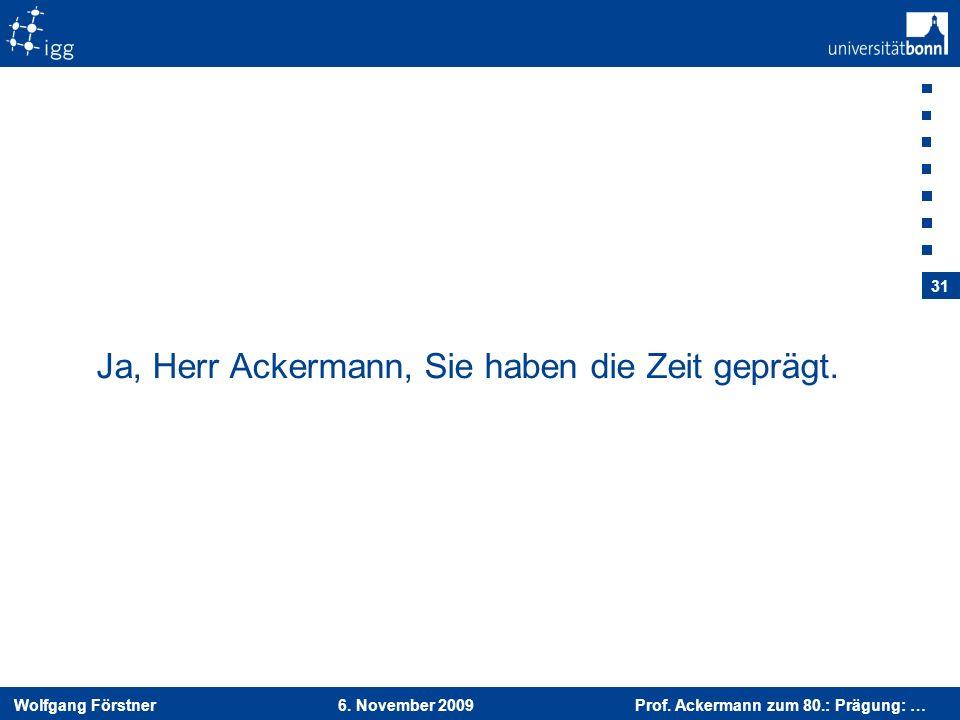 Ja, Herr Ackermann, Sie haben die Zeit geprägt.