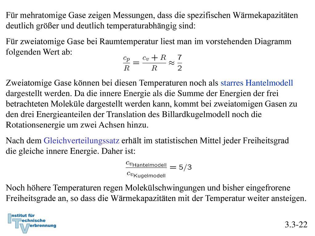 Für mehratomige Gase zeigen Messungen, dass die spezifischen Wärmekapazitäten deutlich größer und deutlich temperaturabhängig sind: