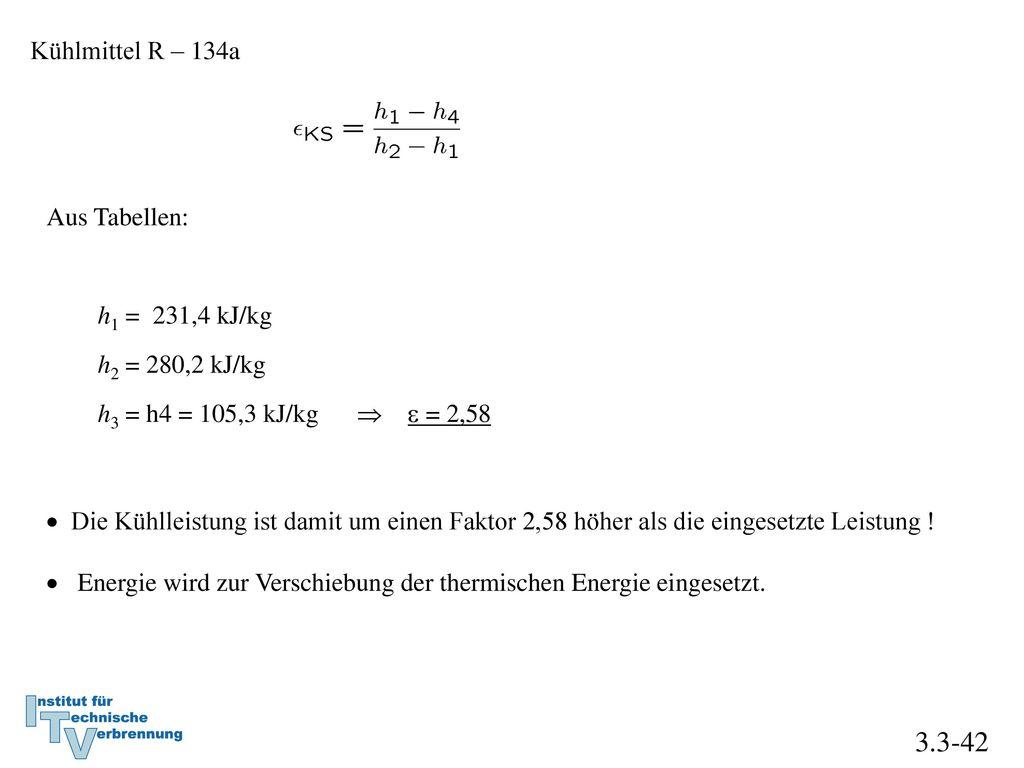 3.3-42 Kühlmittel R – 134a Aus Tabellen: h1 = 231,4 kJ/kg