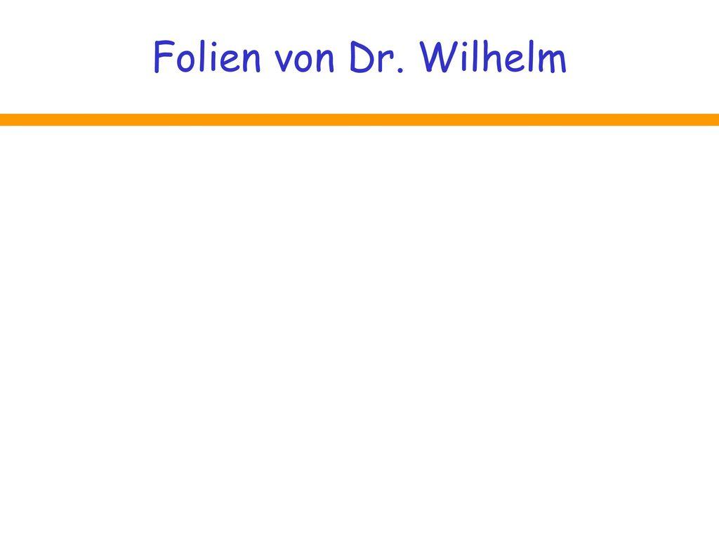Folien von Dr. Wilhelm