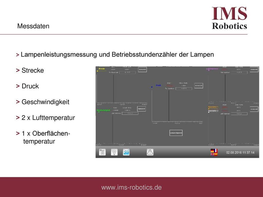 Messdaten ˃ Lampenleistungsmessung und Betriebsstundenzähler der Lampen. ˃ Strecke. ˃ Druck. ˃ Geschwindigkeit.