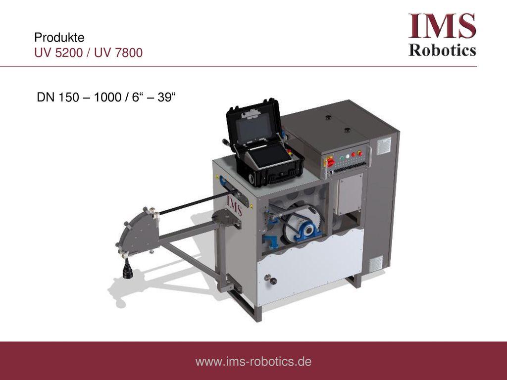 Produkte UV 5200 / UV 7800 DN 150 – 1000 / 6 – 39 www.ims-robotics.de