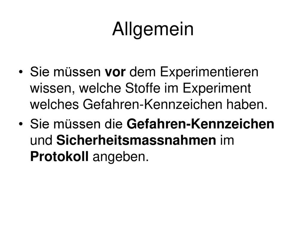 Allgemein Sie müssen vor dem Experimentieren wissen, welche Stoffe im Experiment welches Gefahren-Kennzeichen haben.