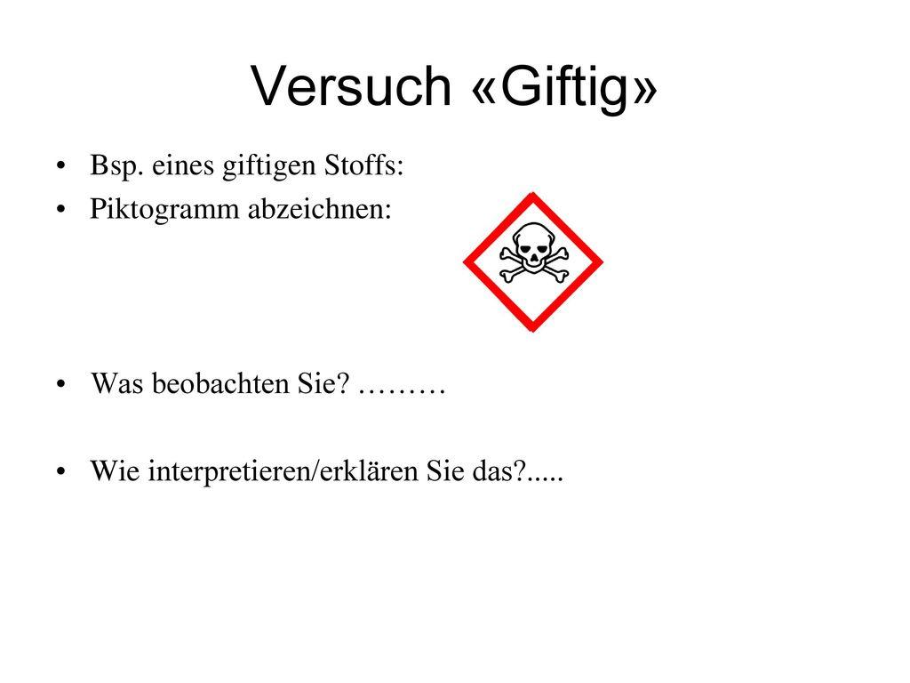 Versuch «Giftig» Bsp. eines giftigen Stoffs: Piktogramm abzeichnen: