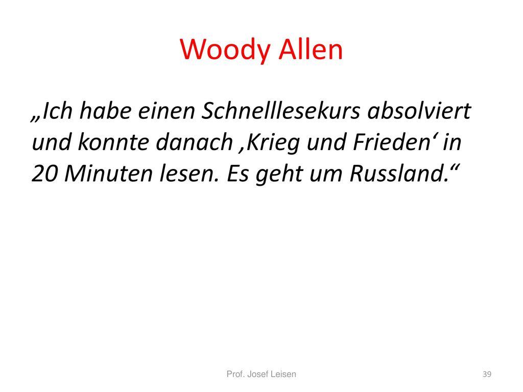 """Woody Allen """"Ich habe einen Schnelllesekurs absolviert und konnte danach 'Krieg und Frieden' in 20 Minuten lesen. Es geht um Russland."""