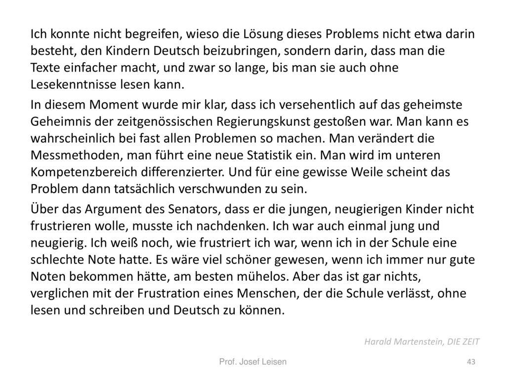 Ich konnte nicht begreifen, wieso die Lösung dieses Problems nicht etwa darin besteht, den Kindern Deutsch beizubringen, sondern darin, dass man die Texte einfacher macht, und zwar so lange, bis man sie auch ohne Lesekenntnisse lesen kann.
