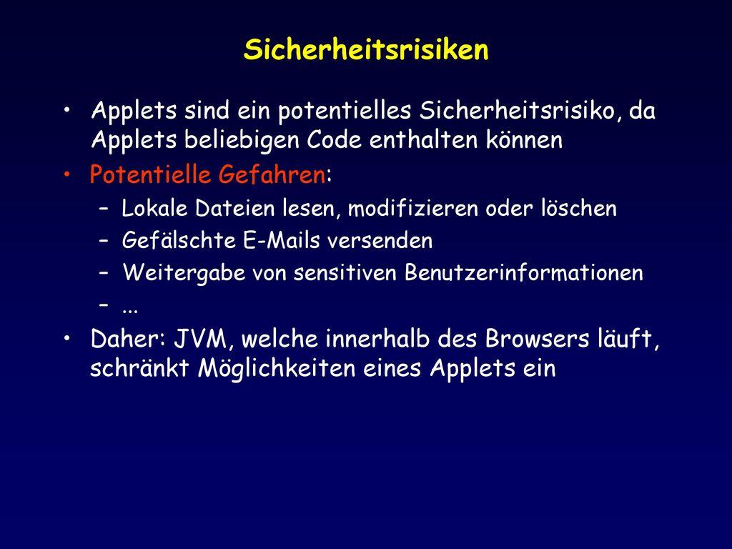 Sicherheitsrisiken Applets sind ein potentielles Sicherheitsrisiko, da Applets beliebigen Code enthalten können.