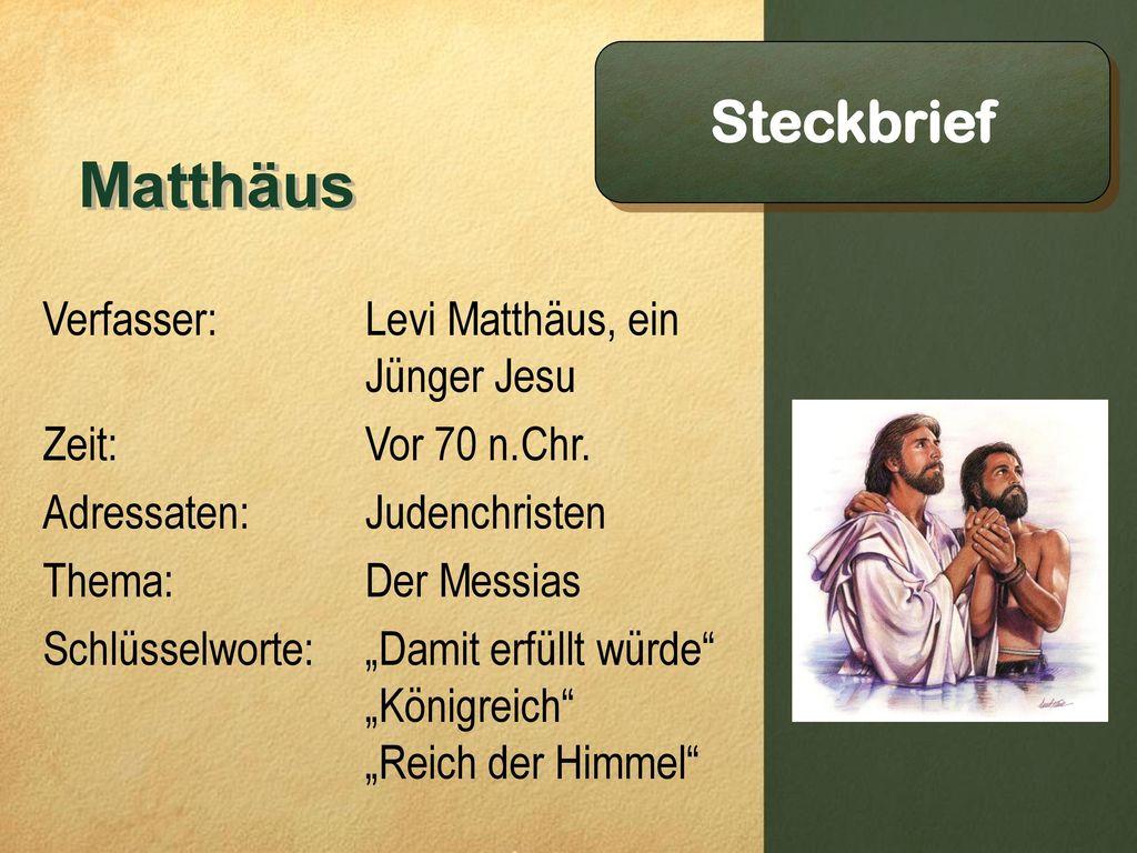Matthäus Steckbrief Verfasser: Zeit: Adressaten: Thema: