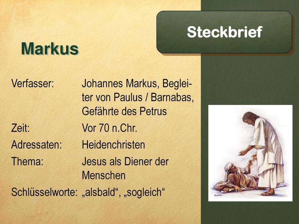 Markus Steckbrief Verfasser: Zeit: Adressaten: Thema: Schlüsselworte: