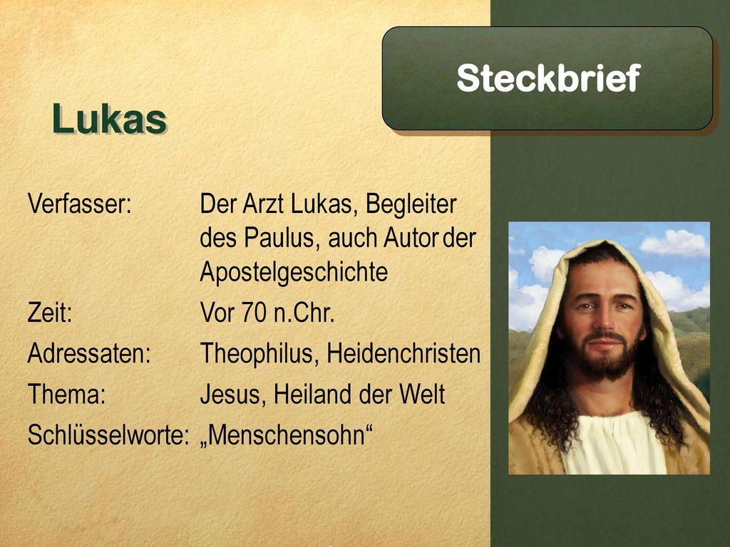 Lukas Steckbrief Verfasser: Zeit: Adressaten: Thema: Schlüsselworte: