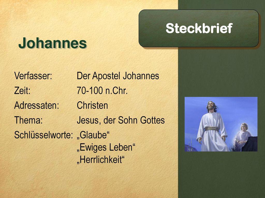 Johannes Steckbrief Verfasser: Zeit: Adressaten: Thema: