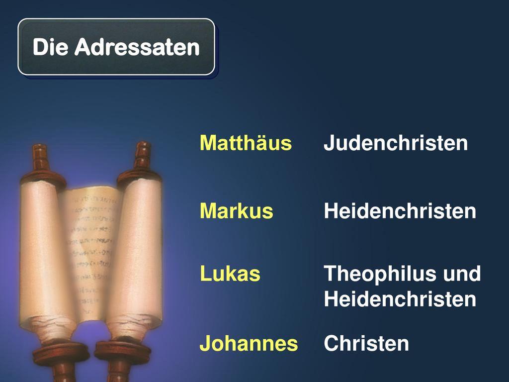 Die Adressaten Matthäus Judenchristen Markus Heidenchristen Lukas