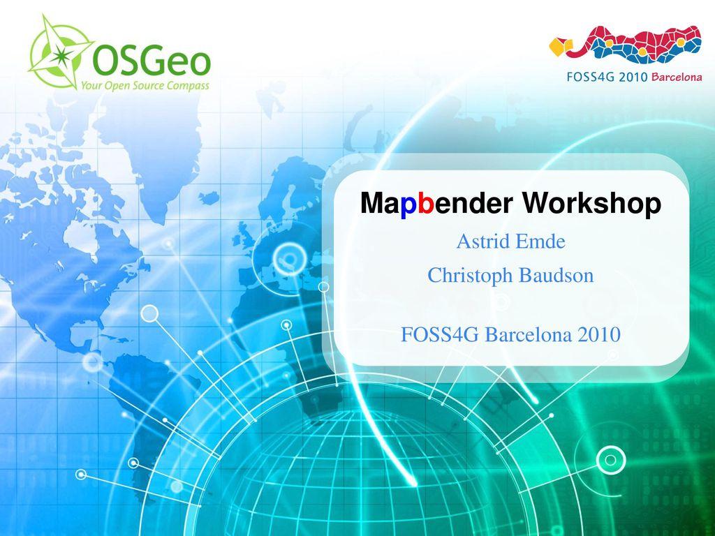 Mapbender Workshop Astrid Emde Christoph Baudson FOSS4G Barcelona 2010