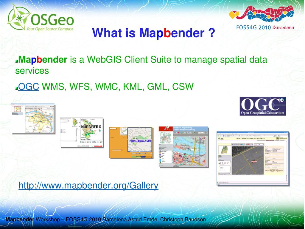 What is Mapbender Mapbender is a WebGIS Client Suite to manage spatial data services. OGC WMS, WFS, WMC, KML, GML, CSW.