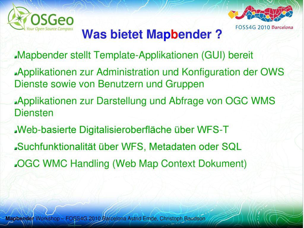 Was bietet Mapbender Mapbender stellt Template-Applikationen (GUI) bereit.