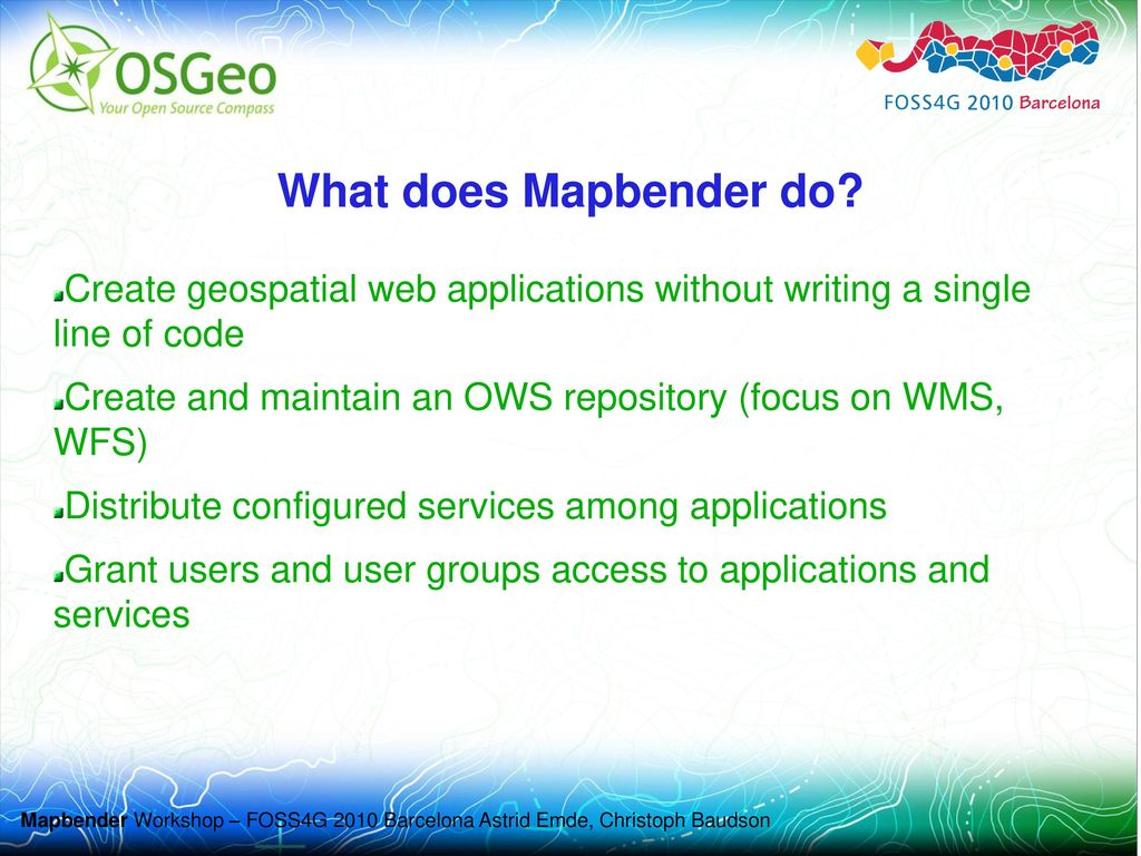 What does Mapbender do Create geospatial web applications without writing a single line of code.