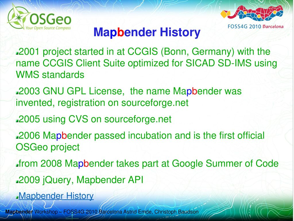 Mapbender History 2001 project started in at CCGIS (Bonn, Germany) with the name CCGIS Client Suite optimized for SICAD SD-IMS using WMS standards.