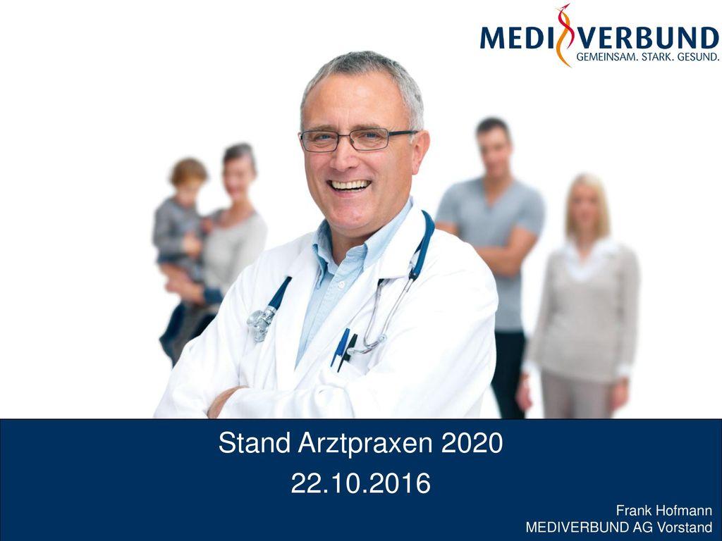 Stand Arztpraxen 2020 22.10.2016 Frank Hofmann MEDIVERBUND AG Vorstand