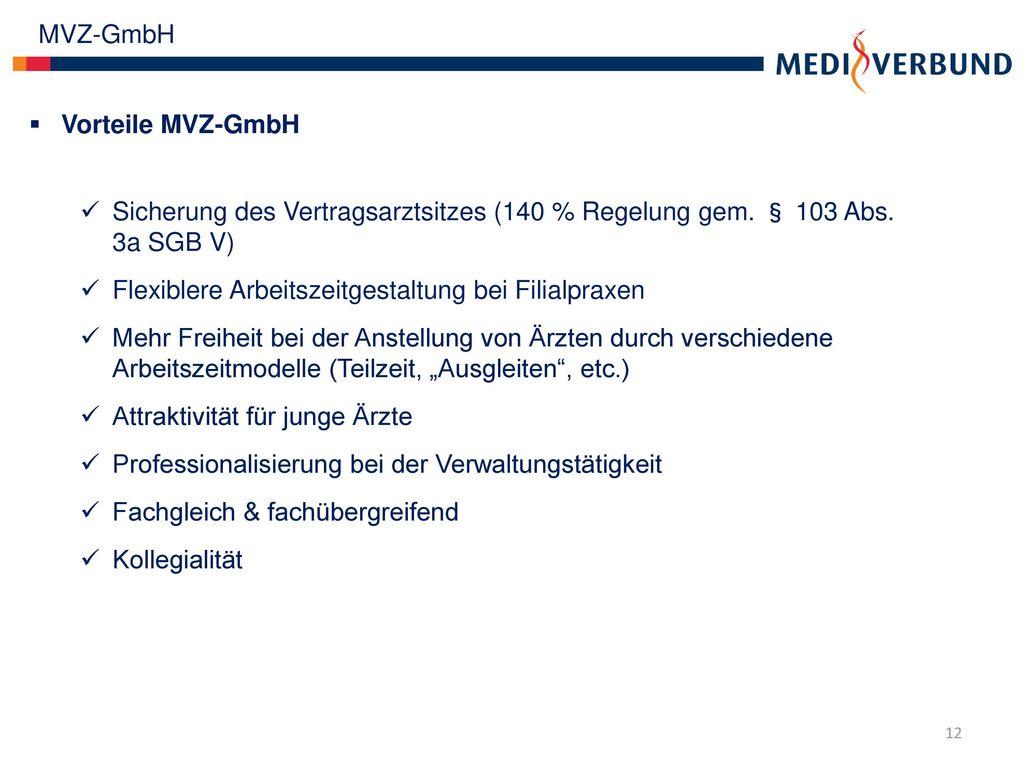 MVZ-GmbH Vorteile MVZ-GmbH. Sicherung des Vertragsarztsitzes (140 % Regelung gem. § 103 Abs. 3a SGB V)
