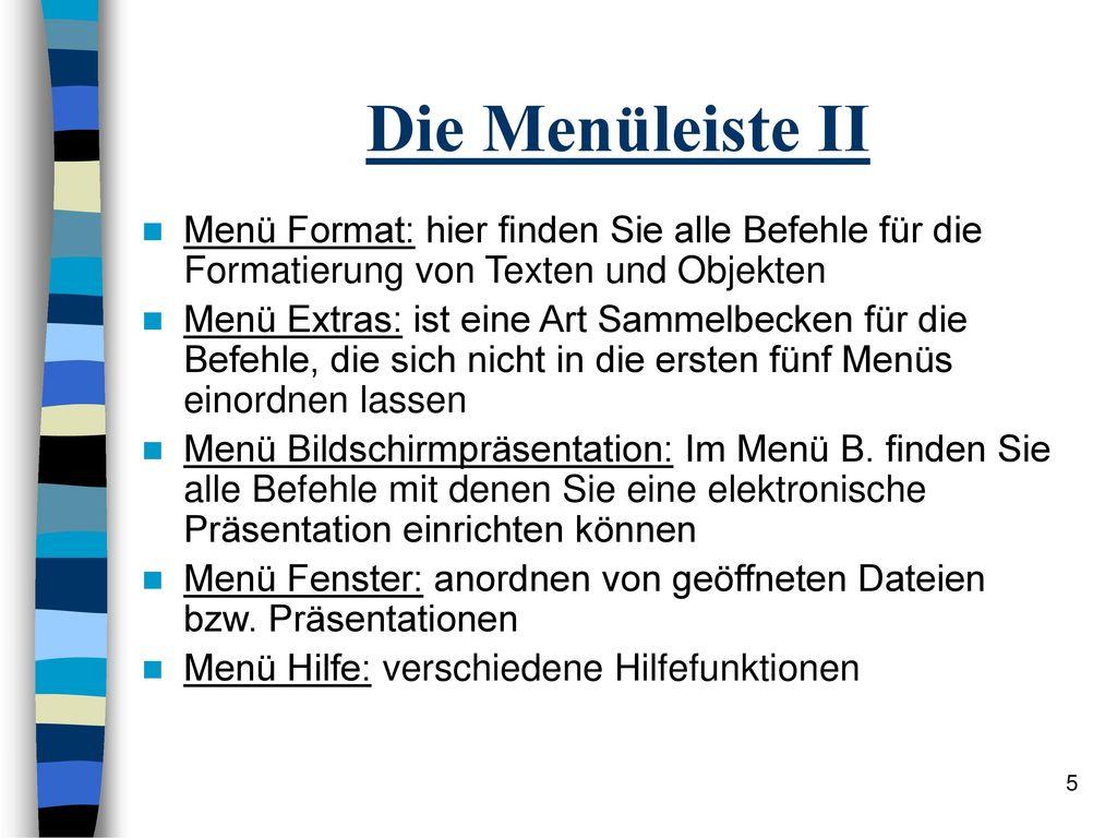 Die Menüleiste II Menü Format: hier finden Sie alle Befehle für die Formatierung von Texten und Objekten.