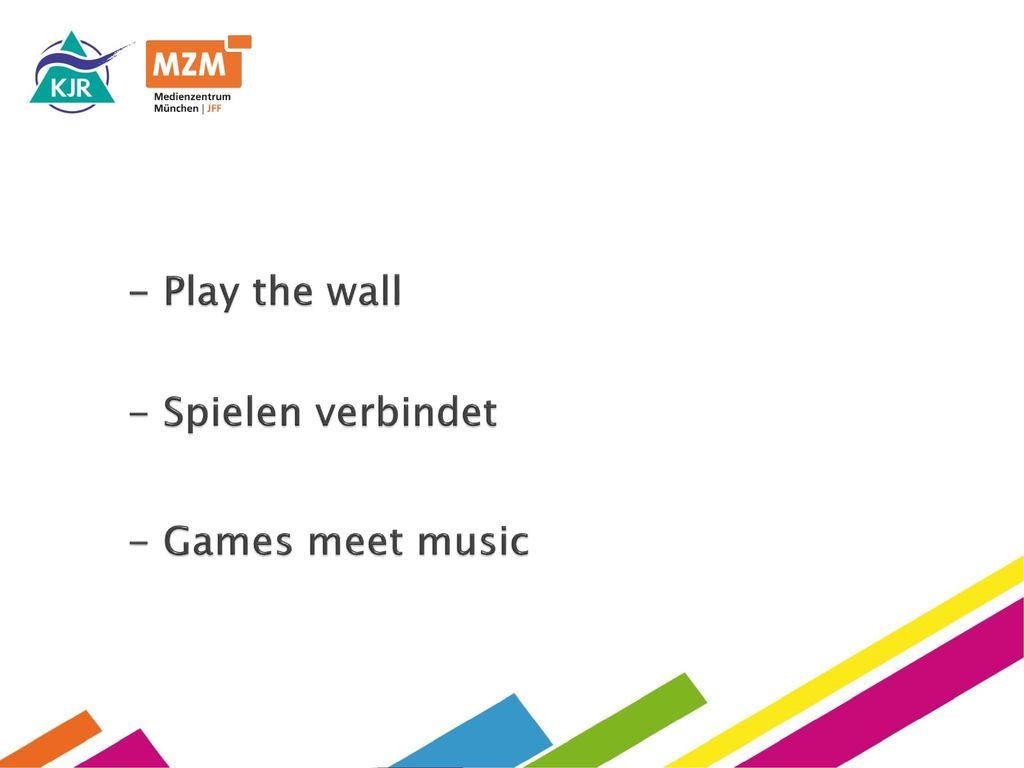 - Play the wall - Spielen verbindet - Games meet music