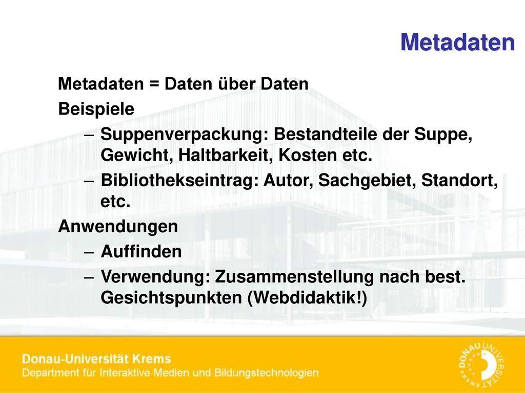 Metadaten Metadaten = Daten über Daten Beispiele