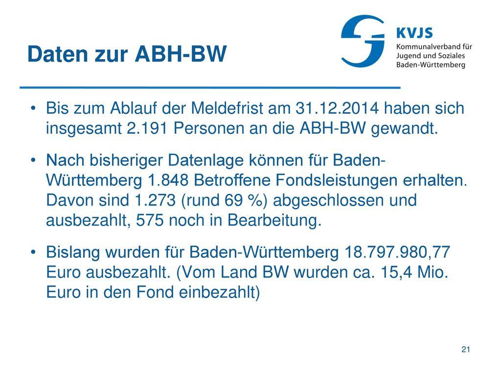 Daten zur ABH-BW Bis zum Ablauf der Meldefrist am 31.12.2014 haben sich insgesamt 2.191 Personen an die ABH-BW gewandt.