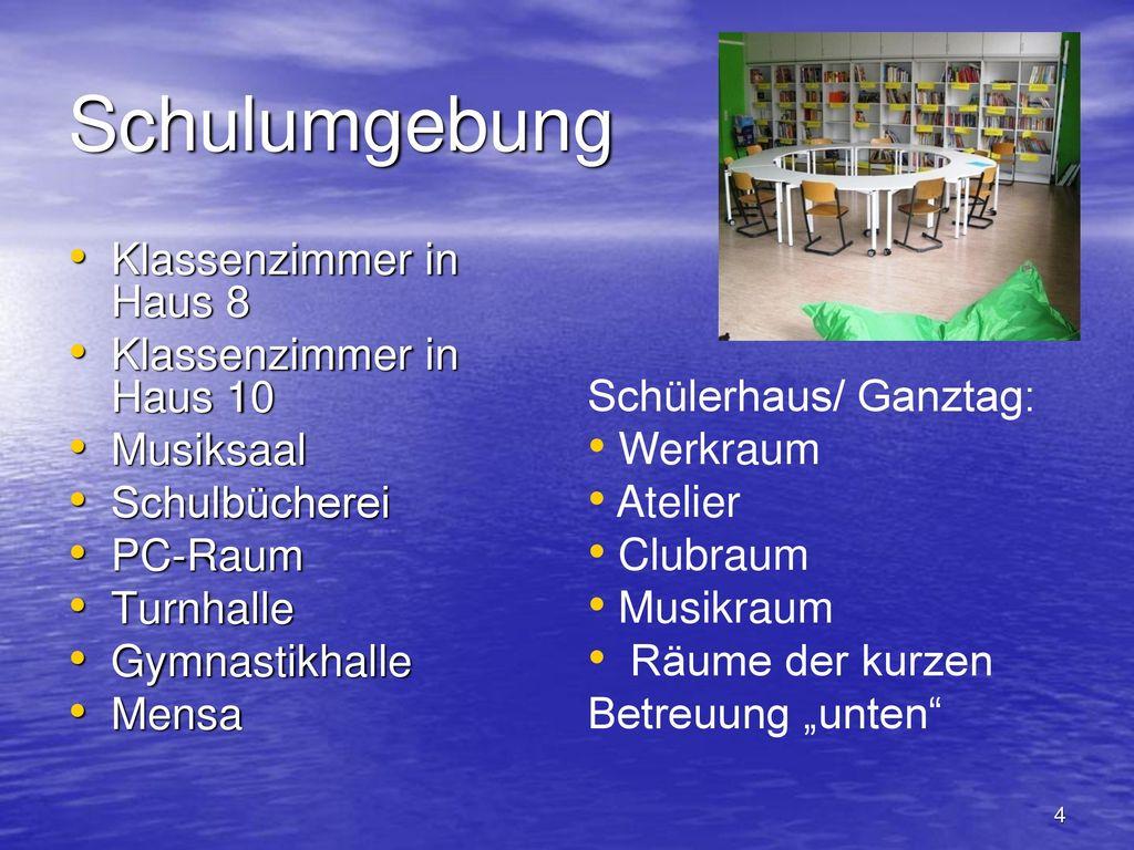 Schulumgebung Klassenzimmer in Haus 8 Klassenzimmer in Haus 10