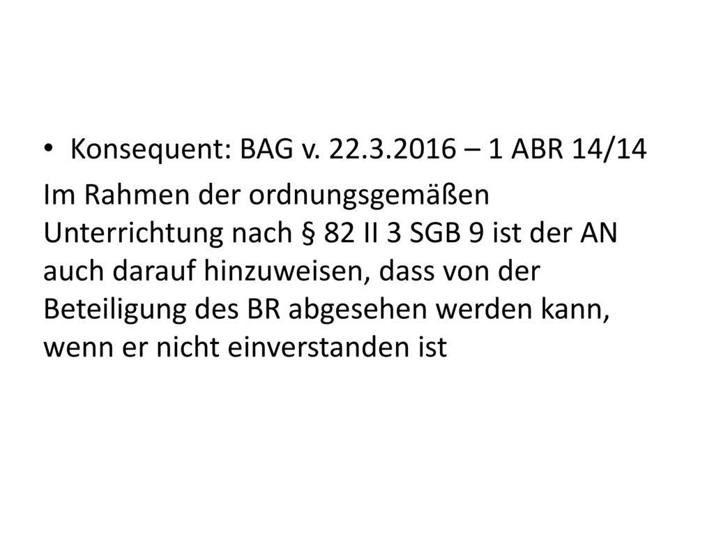 Konsequent: BAG v. 22.3.2016 – 1 ABR 14/14