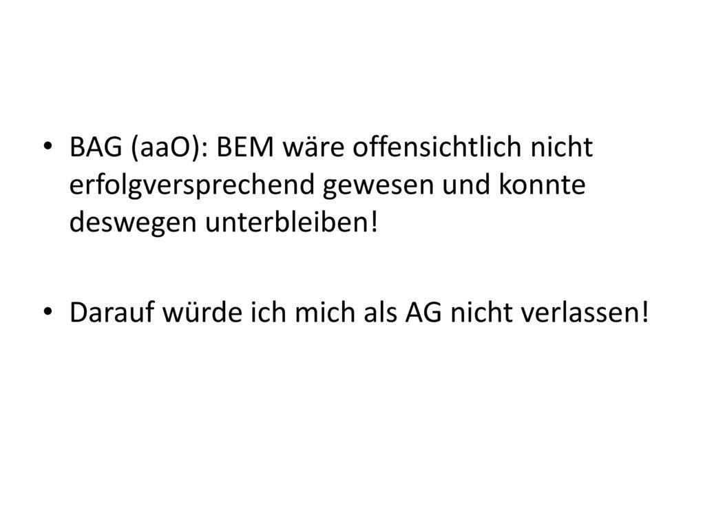 BAG (aaO): BEM wäre offensichtlich nicht erfolgversprechend gewesen und konnte deswegen unterbleiben!