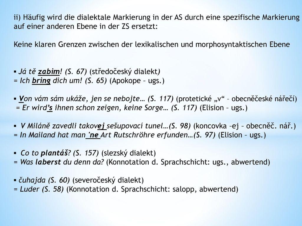 ii) Häufig wird die dialektale Markierung in der AS durch eine spezifische Markierung