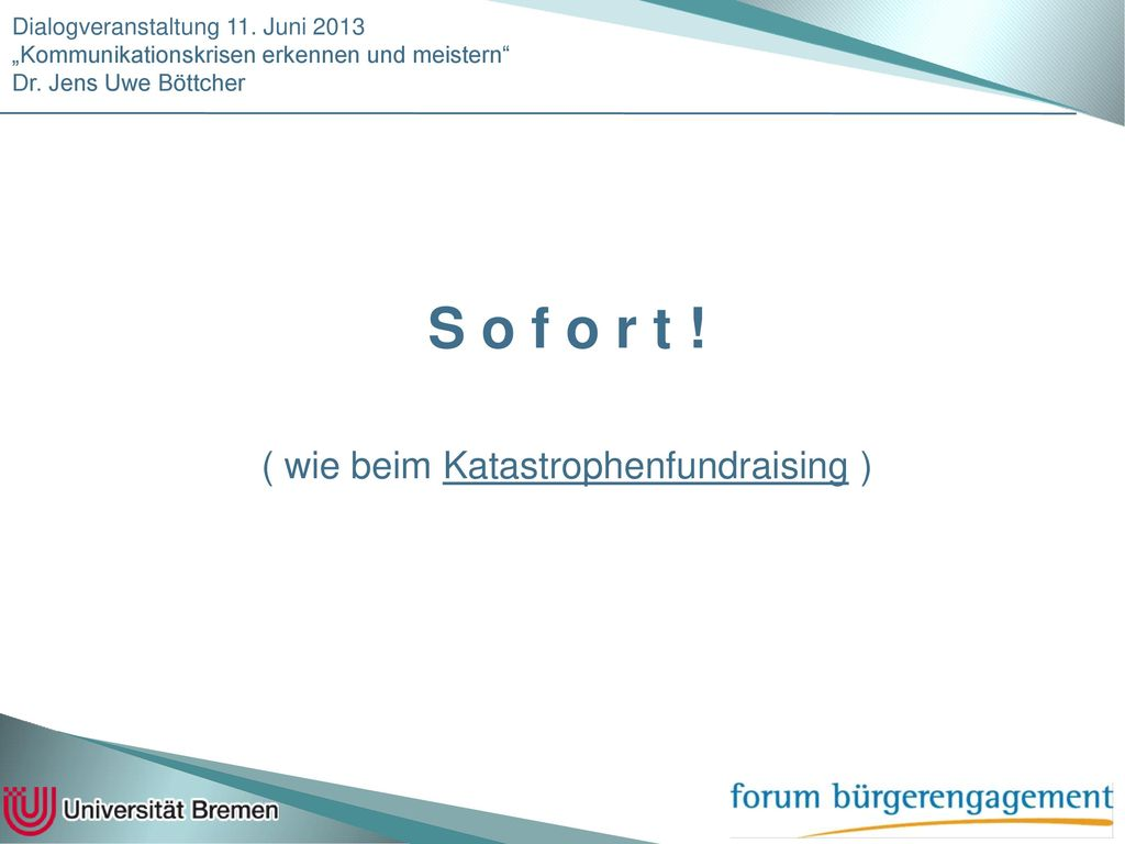 S o f o r t ! ( wie beim Katastrophenfundraising )