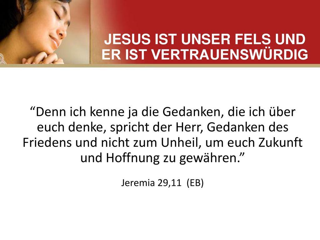 JESUS IST UNSER FELS UND ER IST VERTRAUENSWÜRDIG