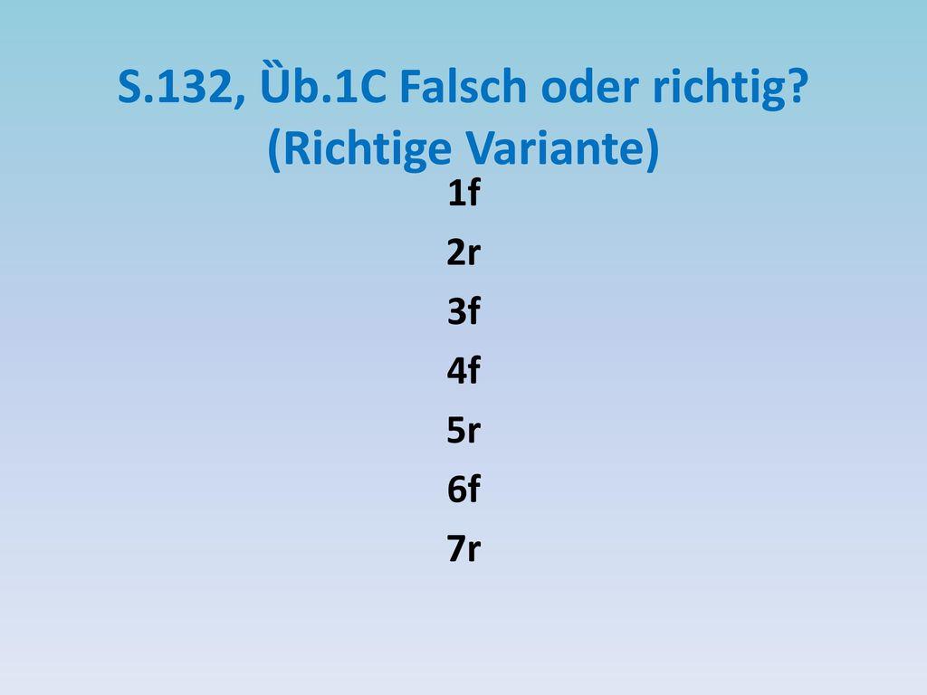 S.132, Ȕb.1С Falsch oder richtig (Richtige Variante)