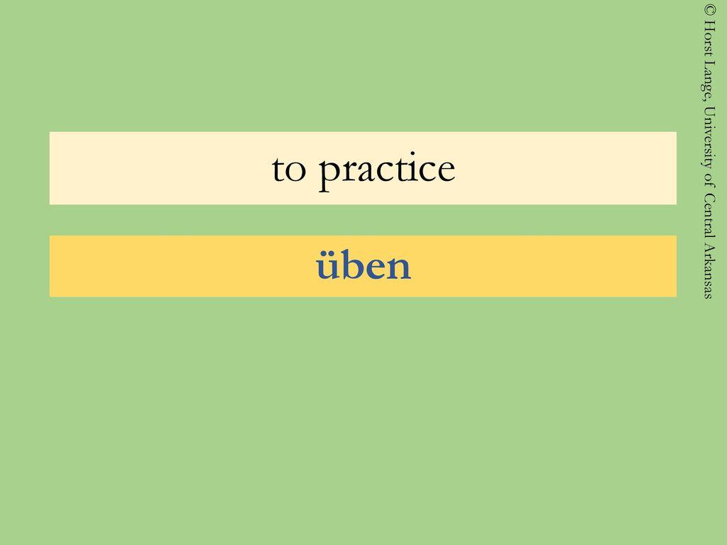 to practice üben