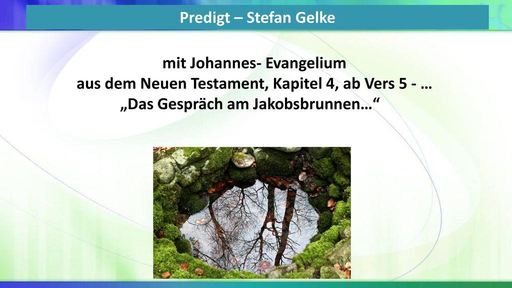 """Predigt – Stefan Gelke mit Johannes- Evangelium aus dem Neuen Testament, Kapitel 4, ab Vers 5 - … """"Das Gespräch am Jakobsbrunnen…"""