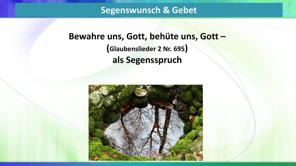 Segenswunsch & Gebet Bewahre uns, Gott, behüte uns, Gott – (Glaubenslieder 2 Nr. 695) als Segensspruch.