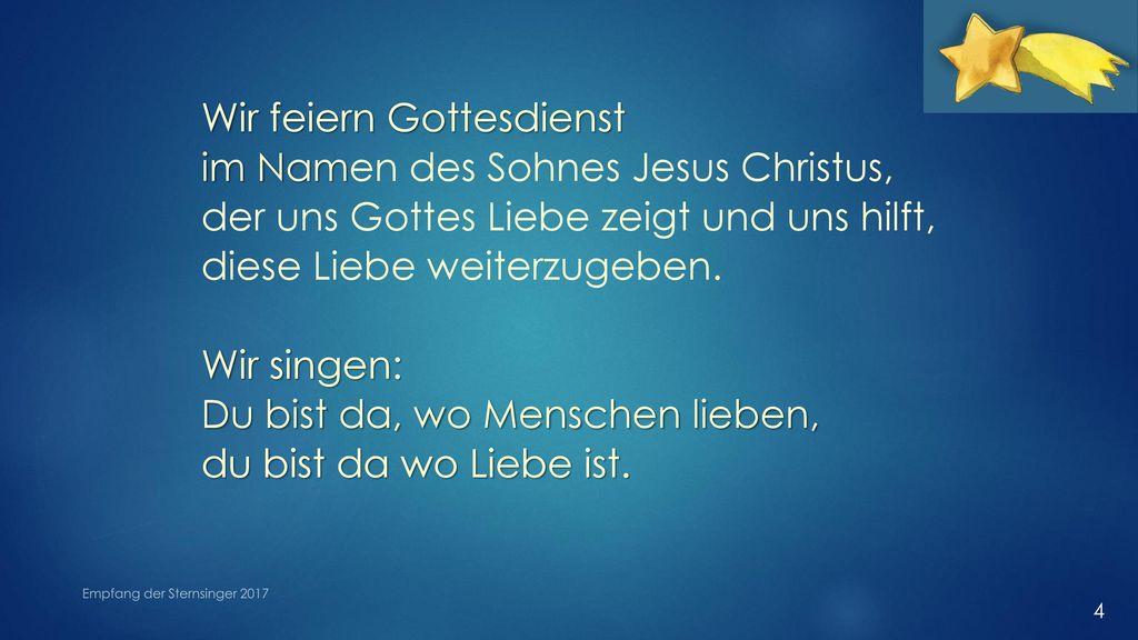Wir feiern Gottesdienst im Namen des Sohnes Jesus Christus,