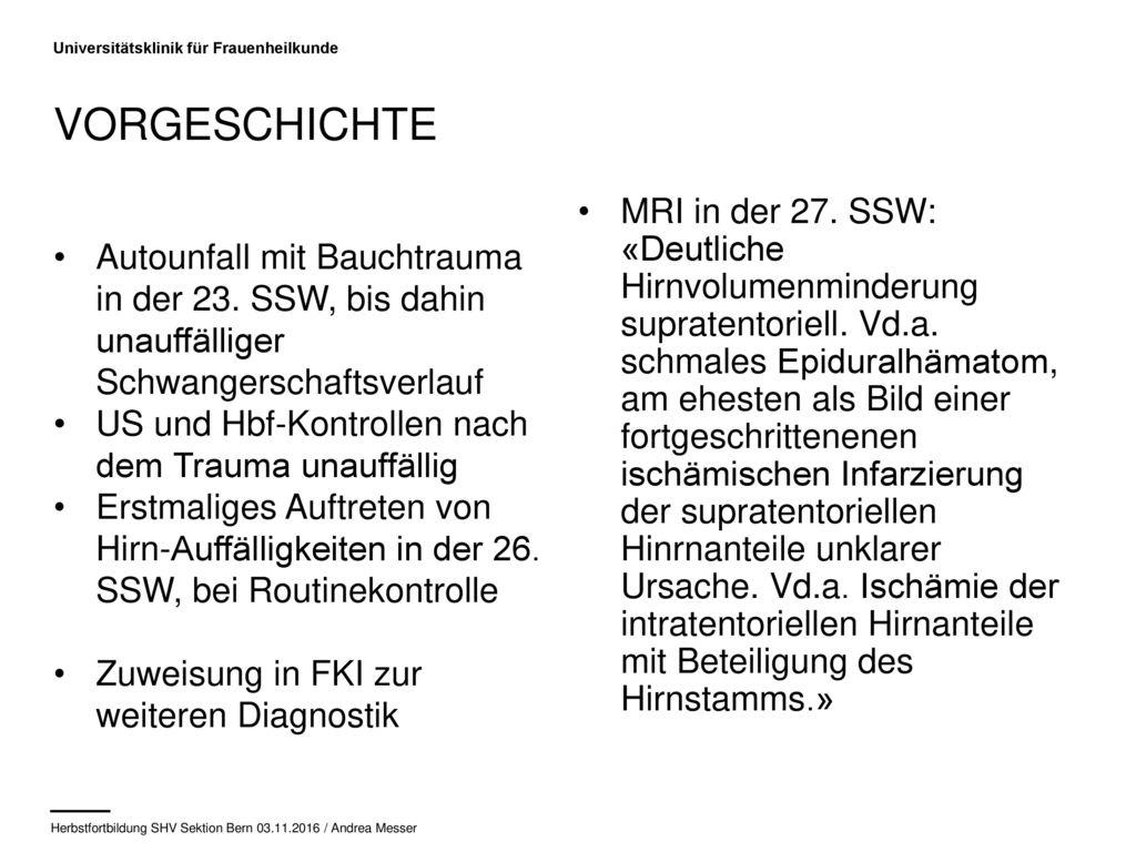 Vorgeschichte Autounfall mit Bauchtrauma in der 23. SSW, bis dahin unauffälliger Schwangerschaftsverlauf.