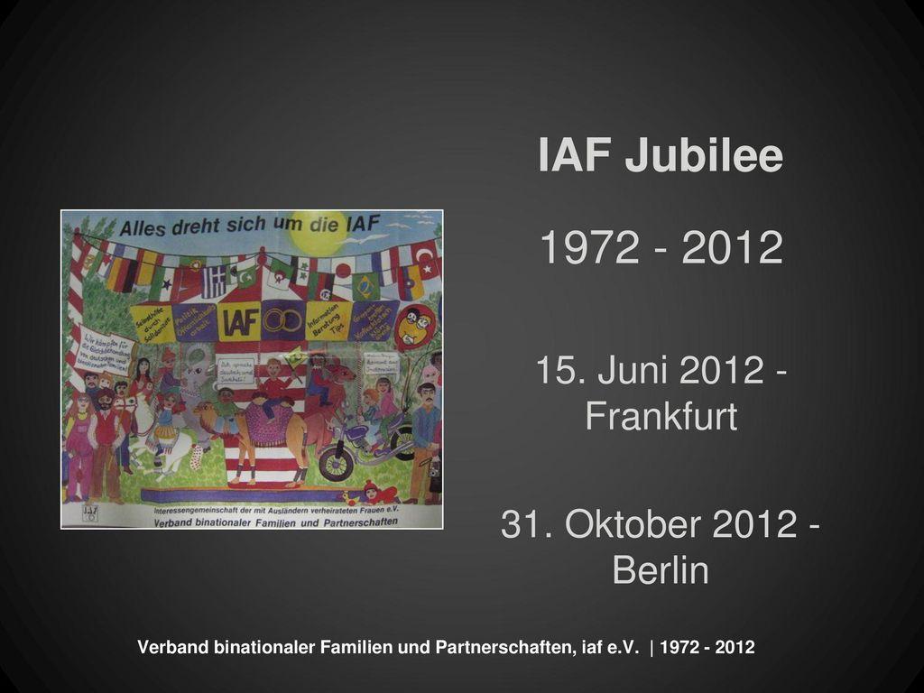 IAF Jubilee 1972 - 2012 15. Juni 2012 - Frankfurt