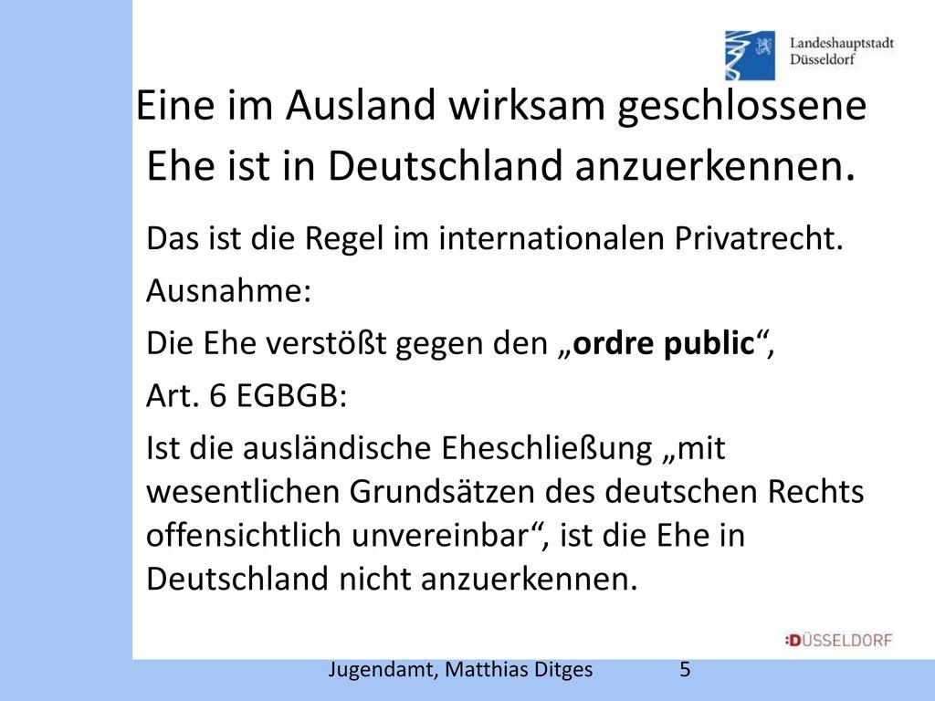 Eine im Ausland wirksam geschlossene Ehe ist in Deutschland anzuerkennen.
