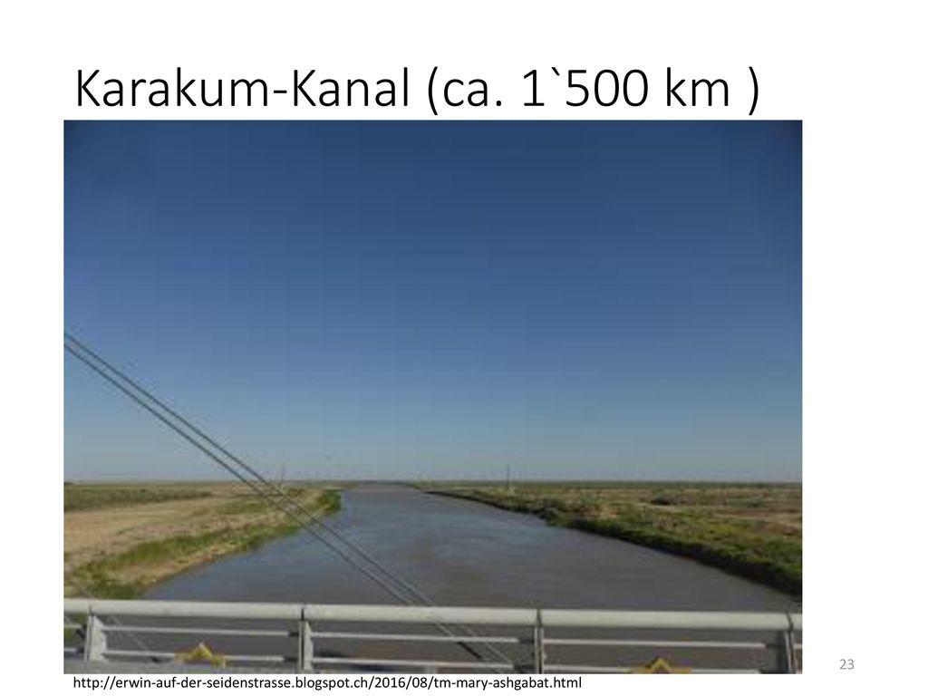 Karakum-Kanal (ca. 1`500 km )