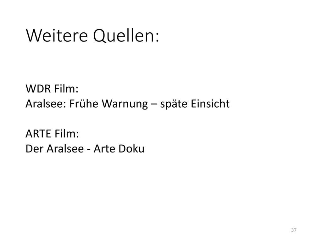 Weitere Quellen: WDR Film: Aralsee: Frühe Warnung – späte Einsicht ARTE Film: Der Aralsee - Arte Doku