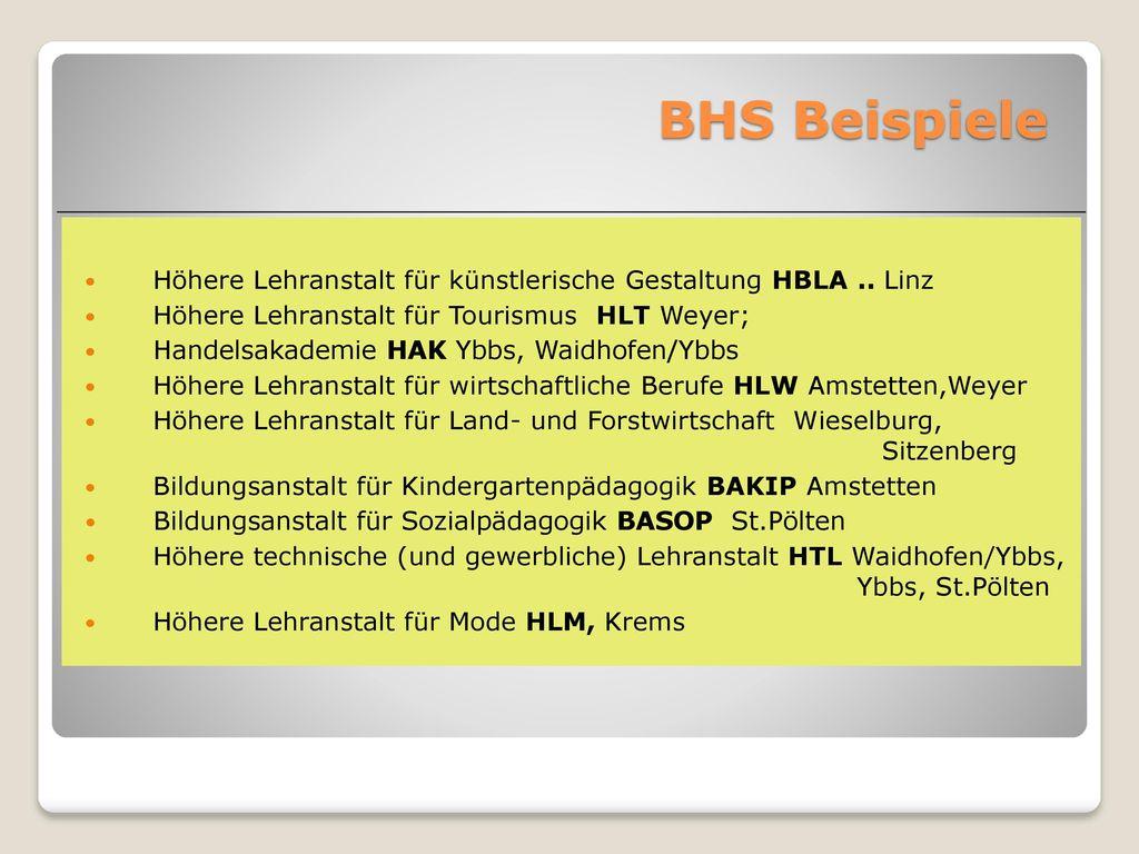 BHS Beispiele Höhere Lehranstalt für künstlerische Gestaltung HBLA .. Linz. Höhere Lehranstalt für Tourismus HLT Weyer;