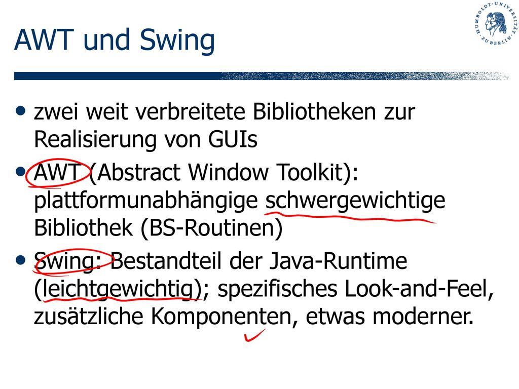 AWT und Swing zwei weit verbreitete Bibliotheken zur Realisierung von GUIs.