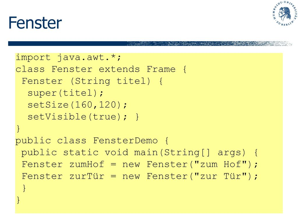 Fenster import java.awt.*; class Fenster extends Frame {