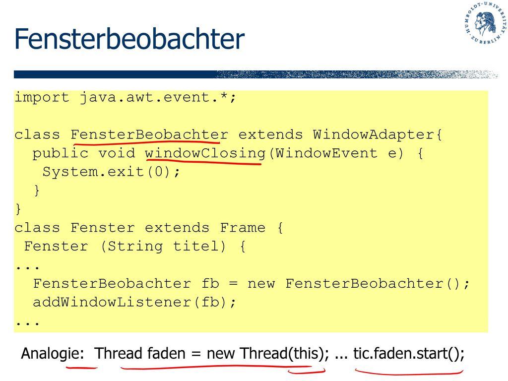 Fensterbeobachter import java.awt.event.*;