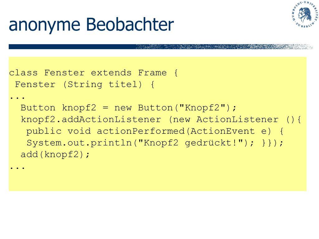 anonyme Beobachter class Fenster extends Frame {