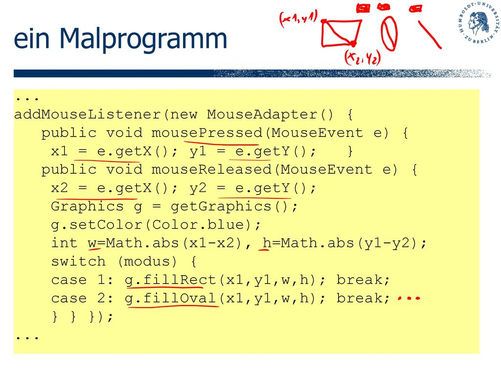 ein Malprogramm ... addMouseListener(new MouseAdapter() {