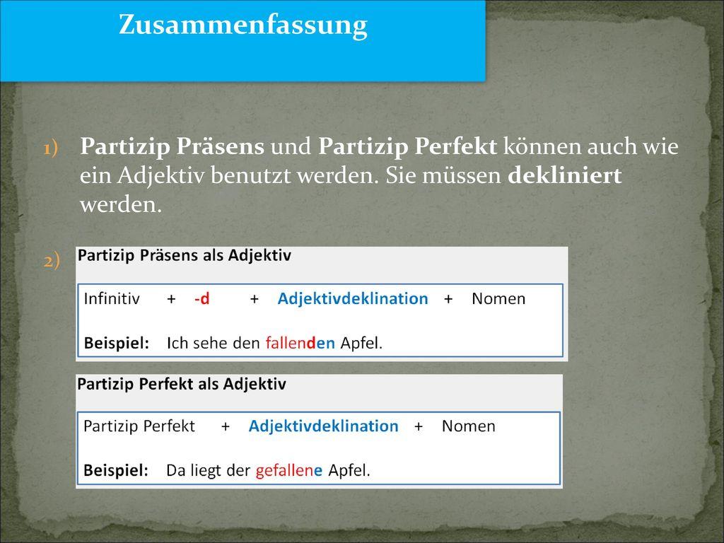 Zusammenfassung Partizip Präsens und Partizip Perfekt können auch wie ein Adjektiv benutzt werden.